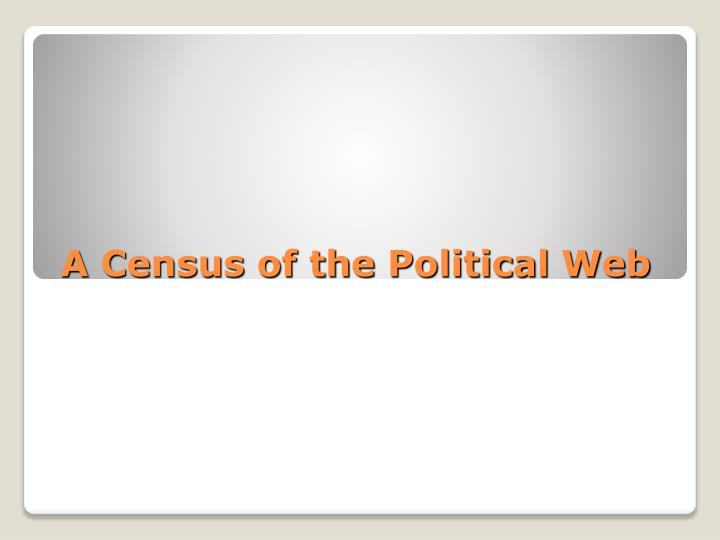 A Census of the Political Web