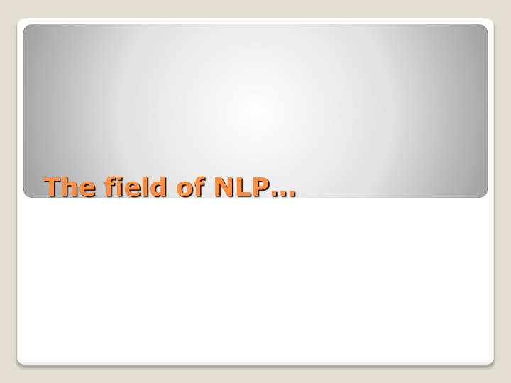 The field of NLP…