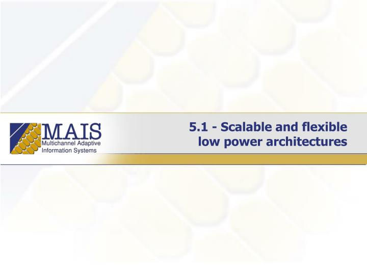 5.1 - Scalable and flexible