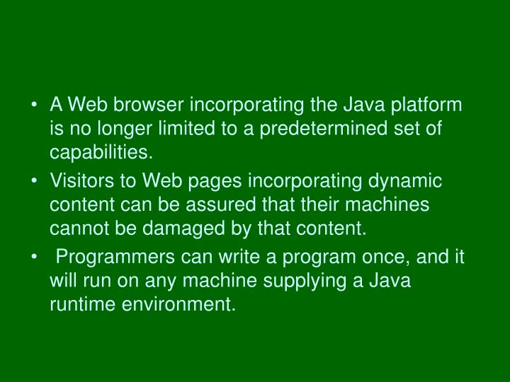 A Web browser incorporating the Java platform is no longer limited to a predetermined set of capabilities.