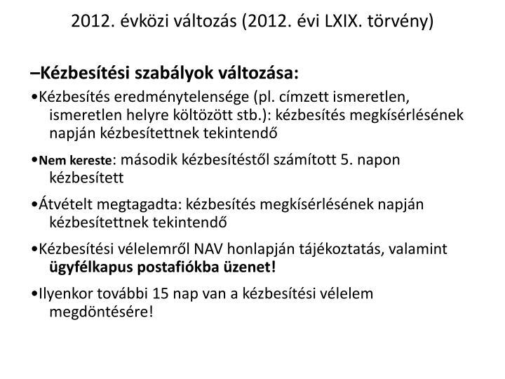 2012. évközi változás (2012. évi LXIX. törvény)