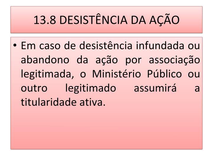 13.8 DESISTÊNCIA DA AÇÃO