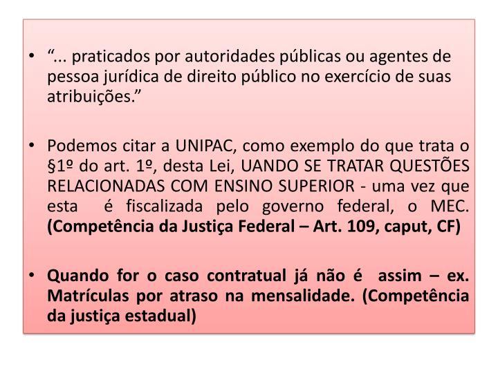 """""""... praticados por autoridades públicas ou agentes de pessoa jurídica de direito público no exercício de suas atribuições."""""""