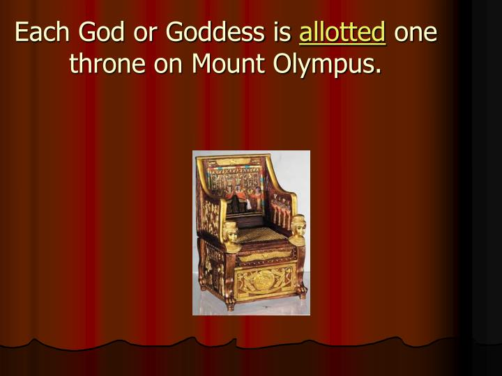Each god or goddess is allotted one throne on mount olympus