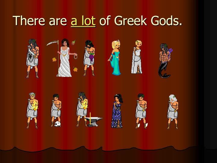There are a lot of greek gods