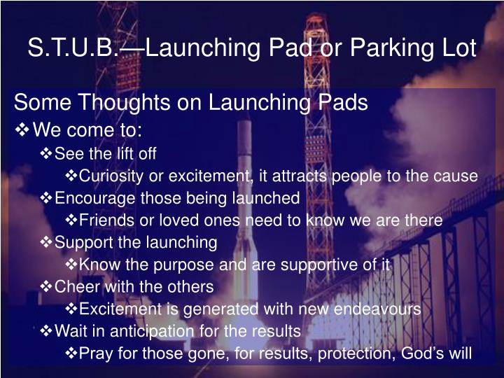 S.T.U.B.—Launching Pad or Parking Lot