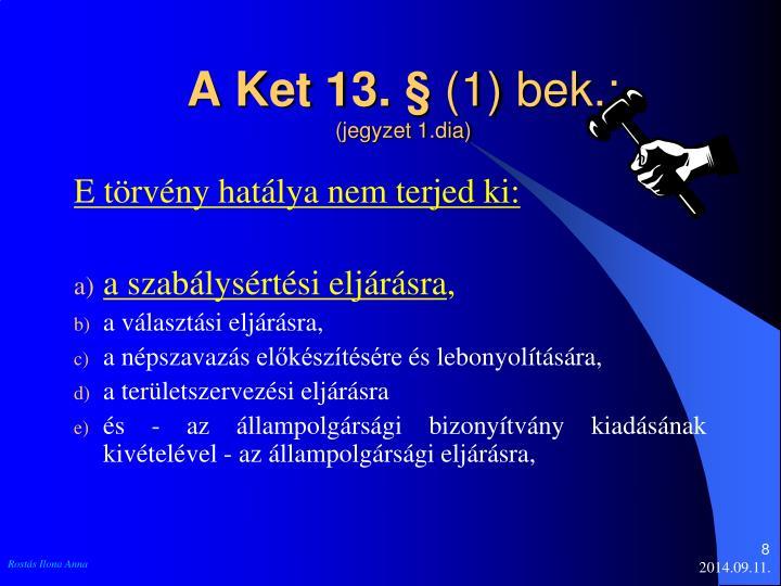 A Ket 13. §