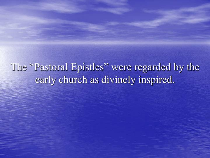 "The ""Pastoral Epistles"" were regarded by the early church as divinely inspired."