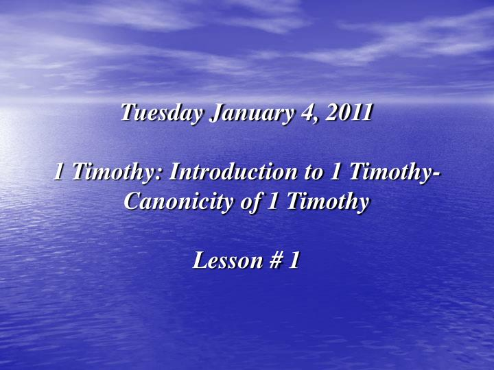Tuesday january 4 2011 1 timothy introduction to 1 timothy canonicity of 1 timothy lesson 1