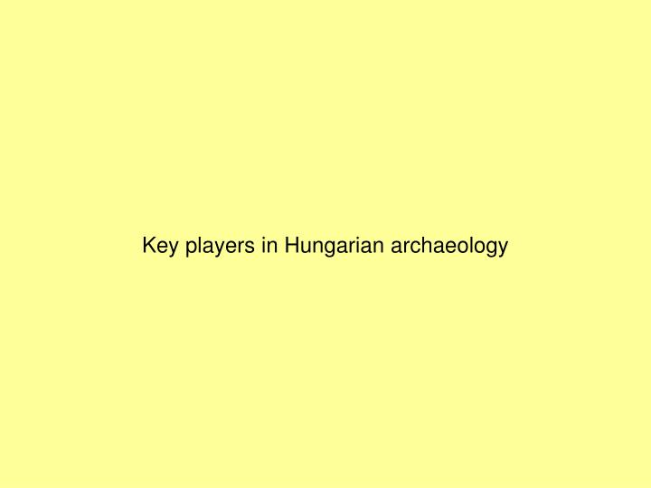 Key players in Hungarian archaeology