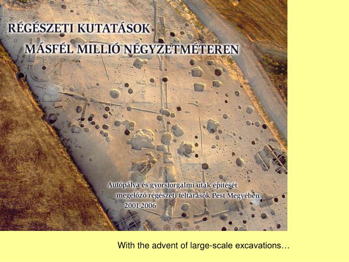 With the advent of large-scale excavations…