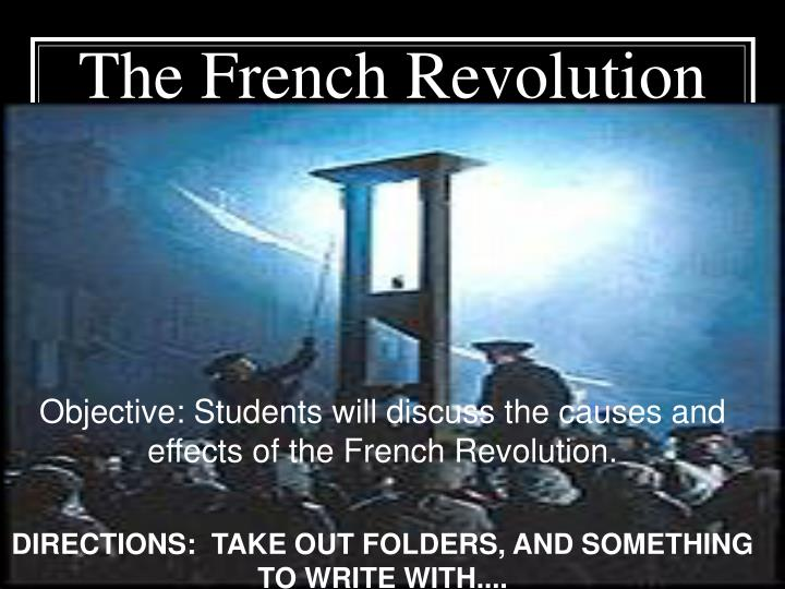 Objective: Students will discuss the causes and effects of the French Revolution.