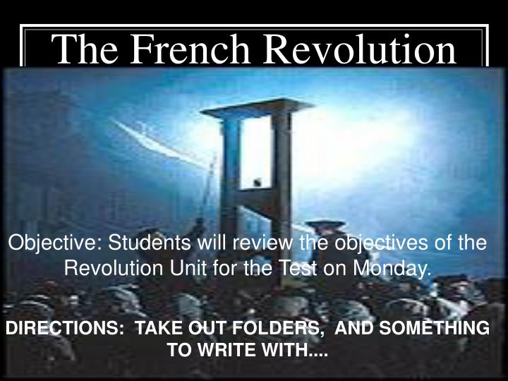 Objective: Students will review the objectives of the Revolution Unit for the Test on Monday.