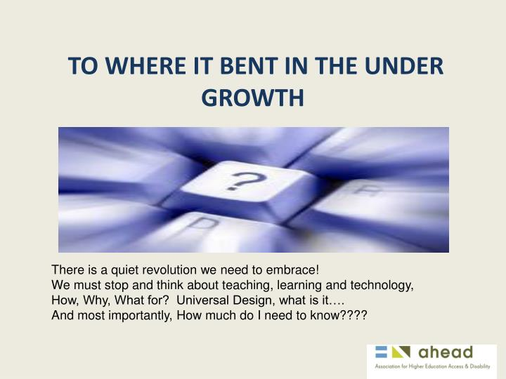 TO WHERE IT BENT IN THE UNDER GROWTH