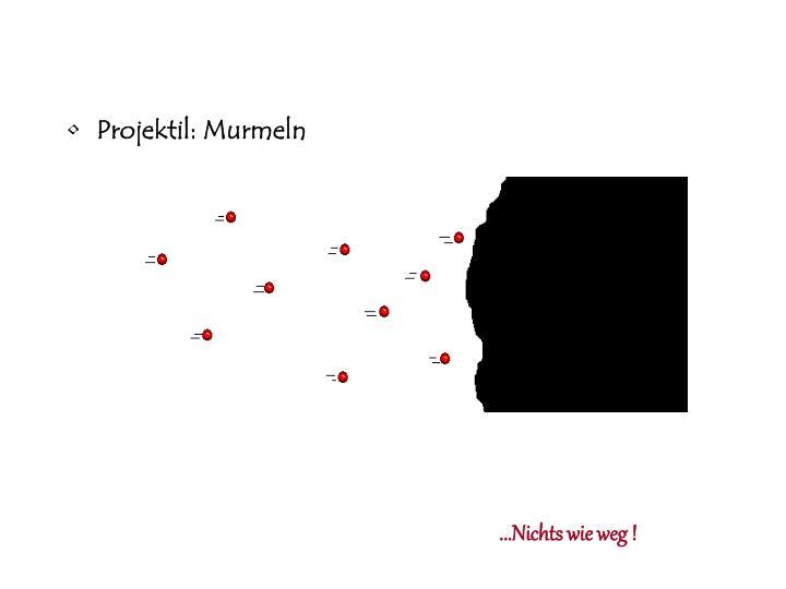 Projektil: Murmeln