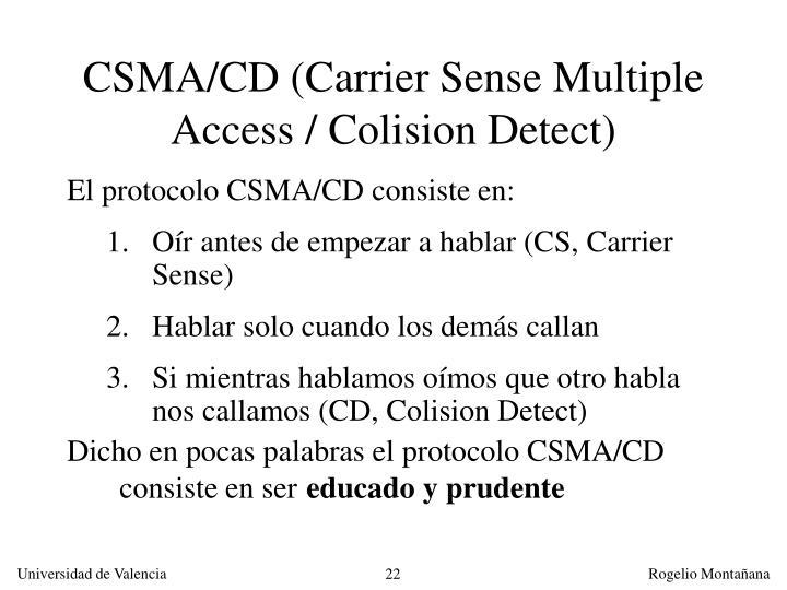 CSMA/CD (Carrier Sense Multiple Access / Colision Detect)