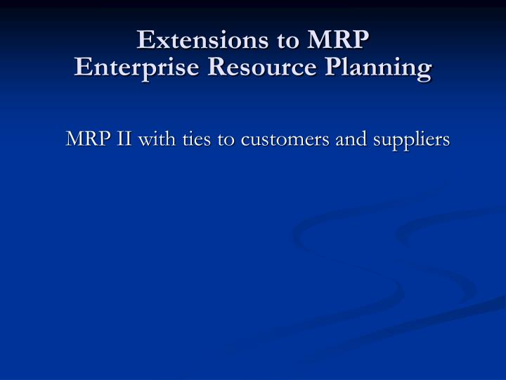Extensions to MRP
