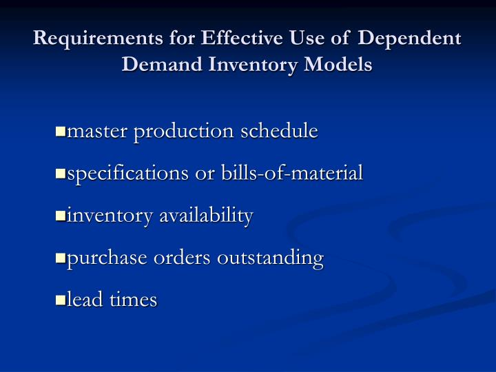 Requirements for Effective Use of Dependent Demand Inventory Models