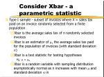 consider xbar a parametric statistic