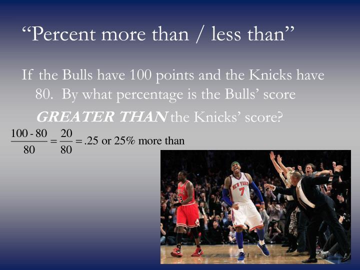 """Percent more than / less than"""
