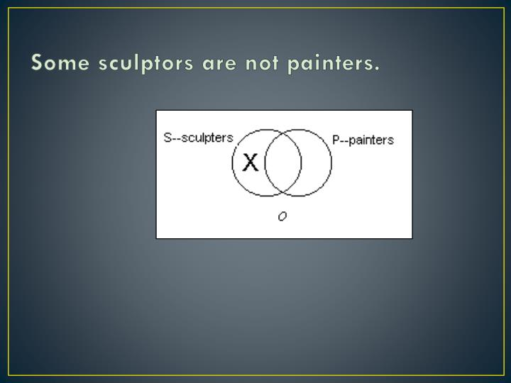 Some sculptors are not painters.