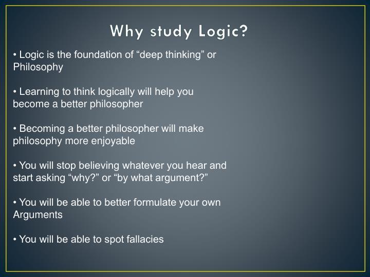 Why study Logic?