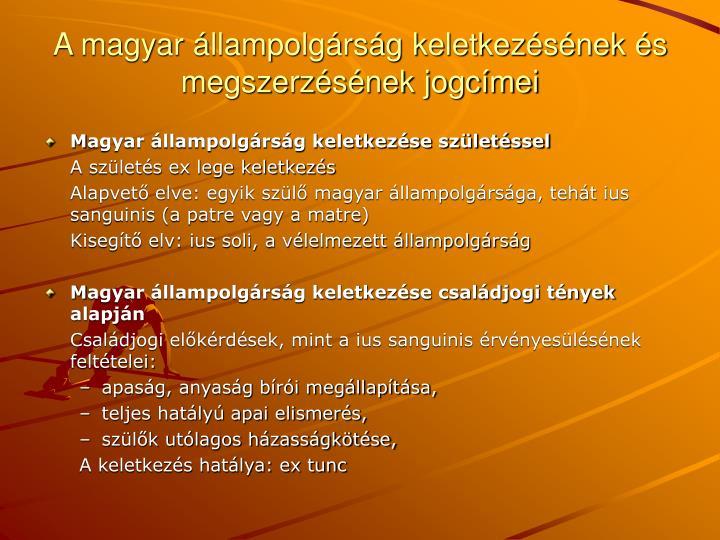 A magyar állampolgárság keletkezésének és megszerzésének jogcímei