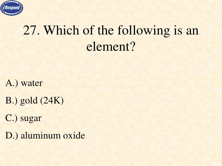27. Which of the following is an element?
