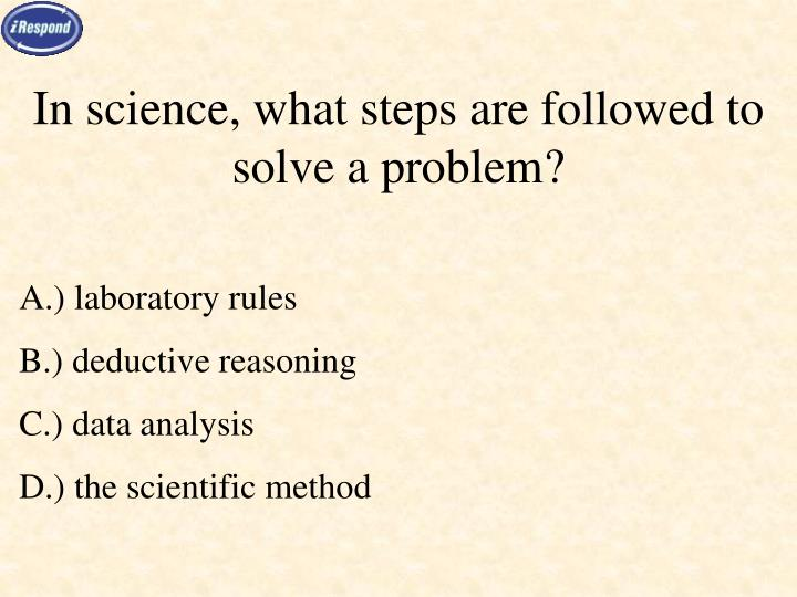 In science, what steps are followed to solve a problem?