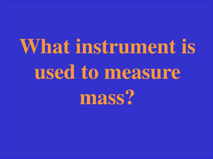 What instrument is used to measure mass?