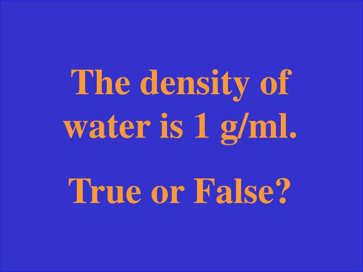 The density of water is 1 g/ml.