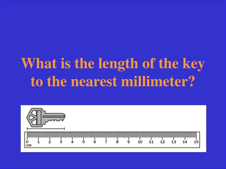 What is the length of the key to the nearest millimeter?