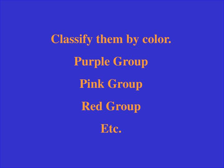 Classify them by color.