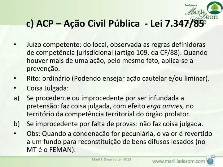 c) ACP – Ação Civil Pública  - Lei 7.347/85