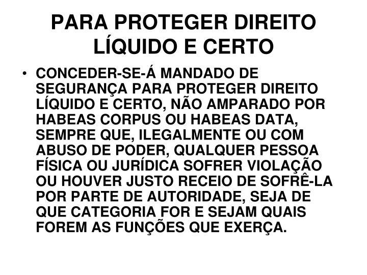 PARA PROTEGER DIREITO LÍQUIDO E CERTO