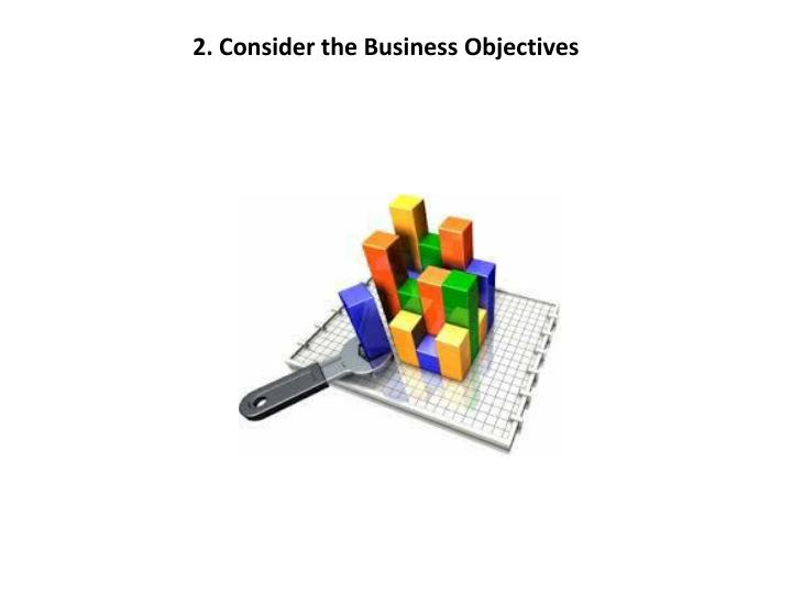 2. Consider the Business Objectives