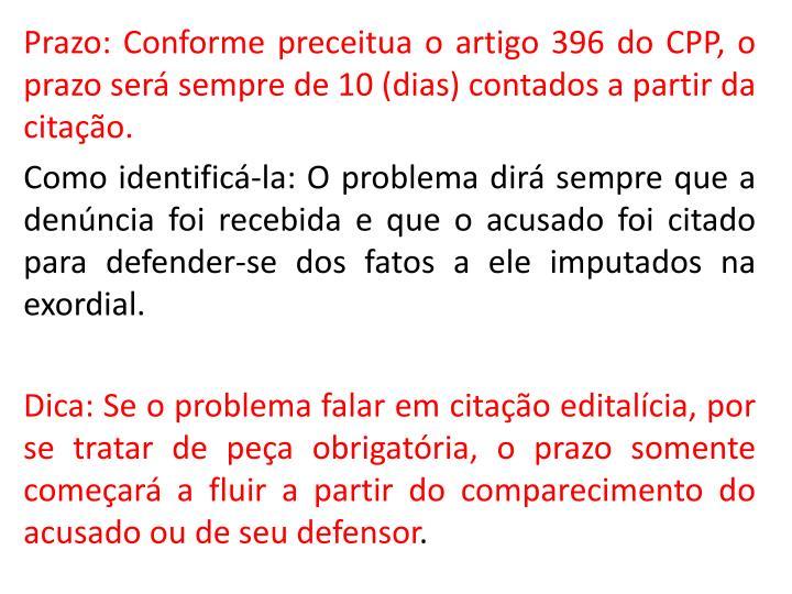 Prazo: Conforme preceitua o artigo 396 do CPP, o prazo ser sempre de 10 (dias) contados a partir da citao.