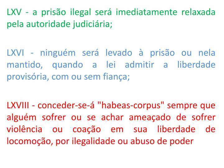 LXV - a priso ilegal ser imediatamente relaxada pela autoridade judiciria;