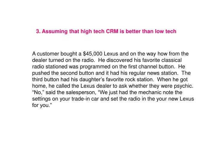 3. Assuming that high tech CRM is better than low tech