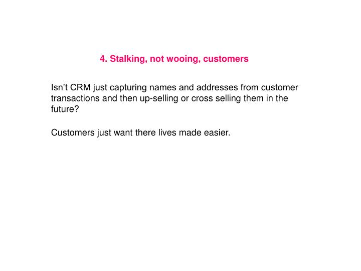 4. Stalking, not wooing, customers