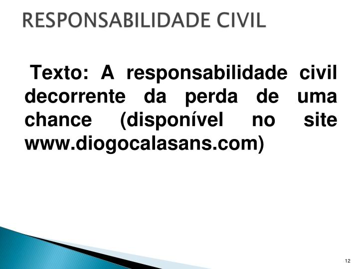 Texto: A responsabilidade civil decorrente da perda de uma chance (disponível no site www.diogocalasans.com)