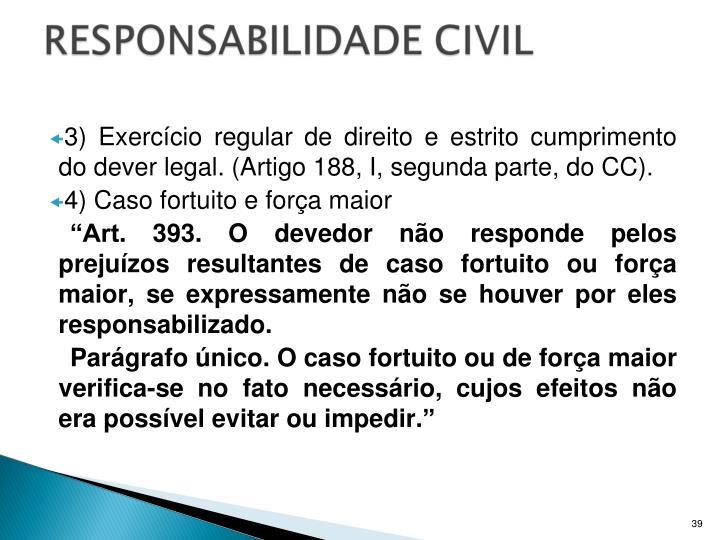 3) Exercício regular de direito e estrito cumprimento do dever legal. (Artigo 188, I, segunda parte, do CC).