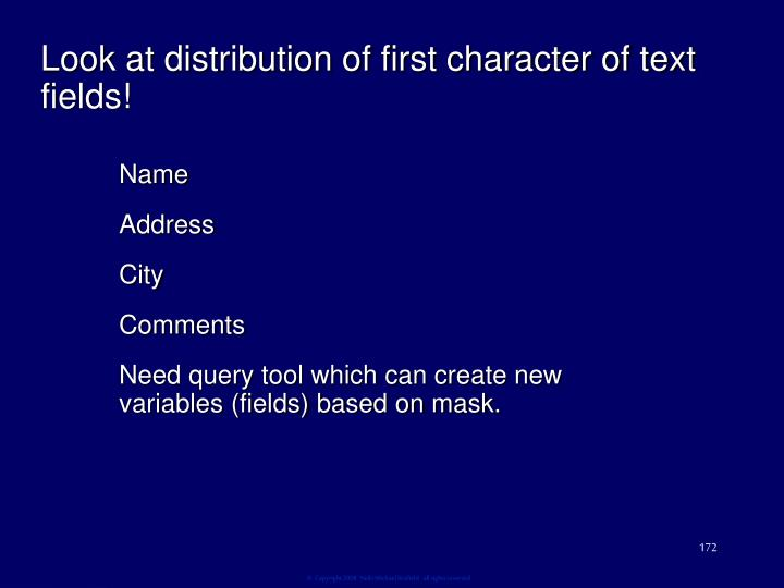 Look at distribution of first character of text fields!