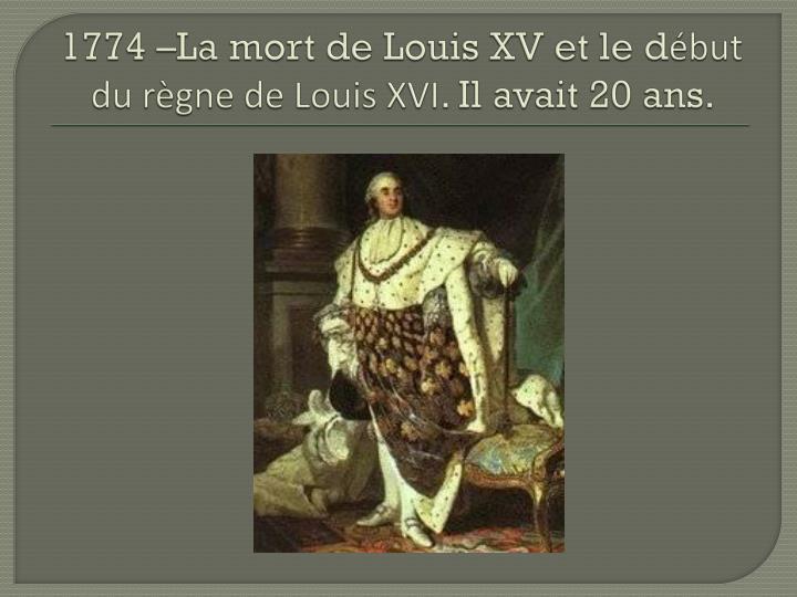 1774 –La mort de Louis XV et le d