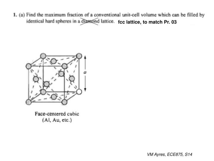 fcc lattice, to match Pr. 03