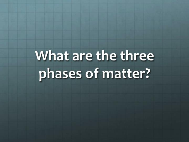 What are the three phases of matter?