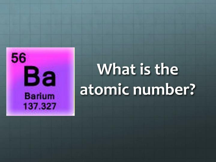 What is the atomic number?