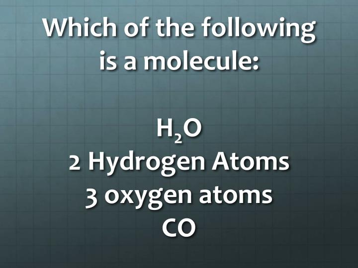 Which of the following is a molecule:
