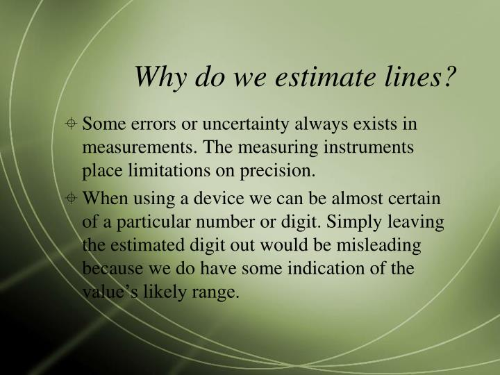Why do we estimate lines?