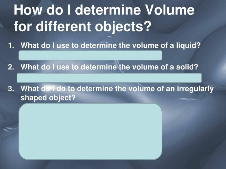 How do I determine Volume for different objects?